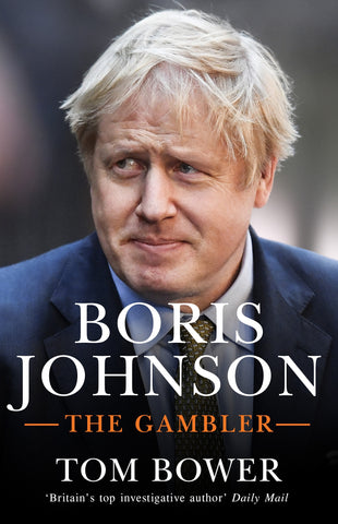 Boris Johnson : The Gambler by Tom Bower