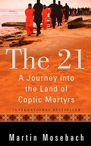 21 : A Journey into the Land of Coptic Martyrs by Martin Mosebach