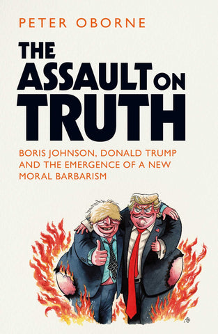 The Assault on Truth by Peter Oborne