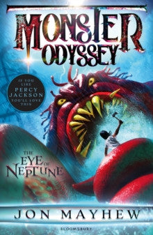 Monster Odyssey: The Eye of Neptune by Jon Mayhew