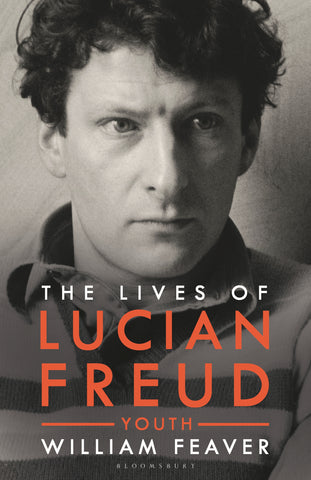 The Lives of Lucian Freud : YOUTH 1922 - 1968 by William Feaver