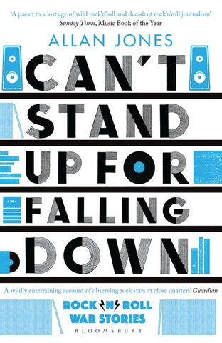 Can't Stand Up For Falling Down : Rock'n'Roll War Stories by Allan Jones
