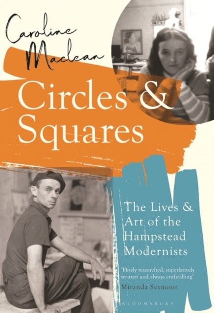 Circles and Squares : The Lives and Art of the Hampstead Modernists by Caroline Maclean