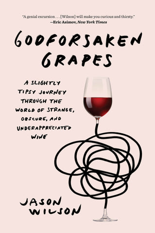 Godforsaken Grapes by Jason Wilson
