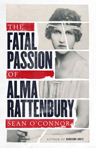 The Fatal Passion of Alma Rattenbury by Sean O'Connor