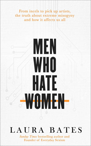 Men Who Hate Women by Laura Bates