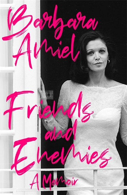 Friends and Enemies : A Memoir by Barbara Amiel