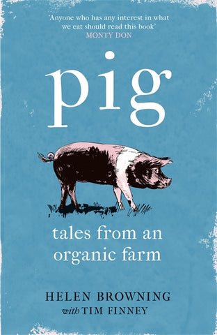 PIG : Tales from an Organic Farm by Helen Browning