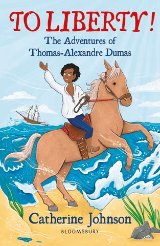 To Liberty! The Adventures of Thomas-Alexandre Dumas by Catherine Johnson