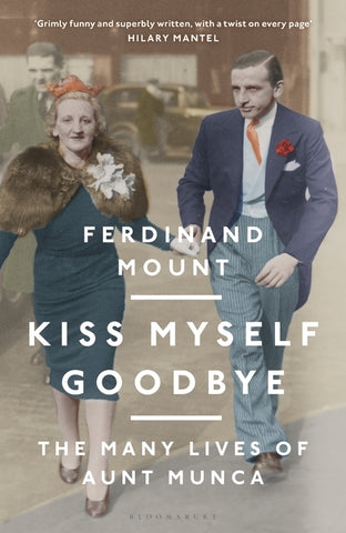 Kiss Myself Goodbye by Ferdinand Mount