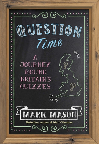 Question Time : A Journey Round Britain's Quizzes by Mark Mason