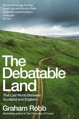 The Debatable Land : The Lost World Between Scotland and England by Graham Robb