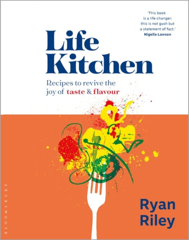 Life Kitchen : Quick, easy, mouth-watering recipes to revive the joy of eating by Ryan Riley