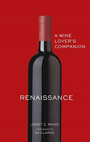 The Chinese Wine Renaissance : A Wine Lover's Companion by Janet Z. Wang