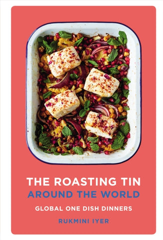 The Roasting Tin Around the World : Global One Dish Dinners by Rukmini Iyer