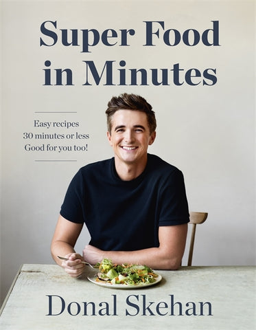 Super Food in Minutes by Donal Skehan