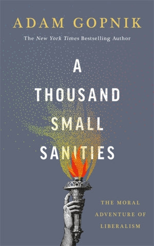 A Thousand Small Sanities by Adam Gopnik