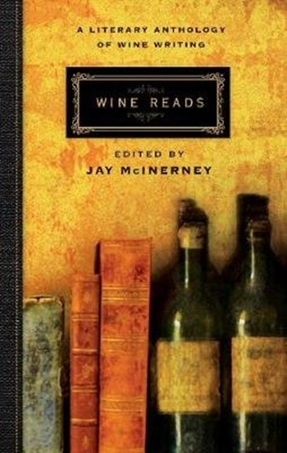 Wine Reads : A Literary Anthology of Wine Writing by Jay McInerney