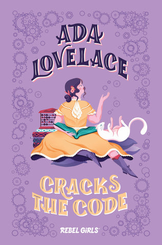 Ada Lovelace Cracks the Code by Rebel Girls