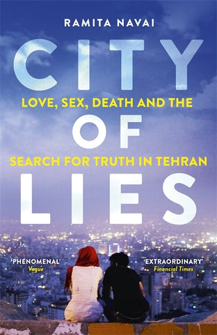 City of Lies : Love, Sex, Death and the Search for Truth in Tehran by Ramita Navai