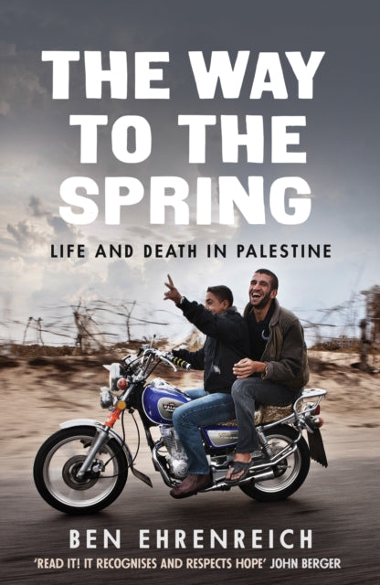 The Way to the Spring : Life and Death in Palestine by Ben Ehrenreich