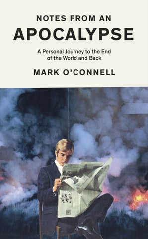 Notes from an Apocalypse: A Personal Journey to the End of the World and Back by Mark O'Connell