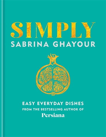 Simply : Easy everyday dishes from the bestselling author of Persiana by Sabrina Ghayour