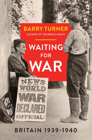 Waiting for War: Britain 1939-1940 by Barry Turner
