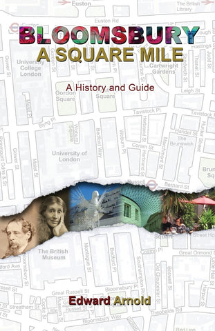 Bloomsbury - A Square Mile : A History and Guide by Edward Arnold