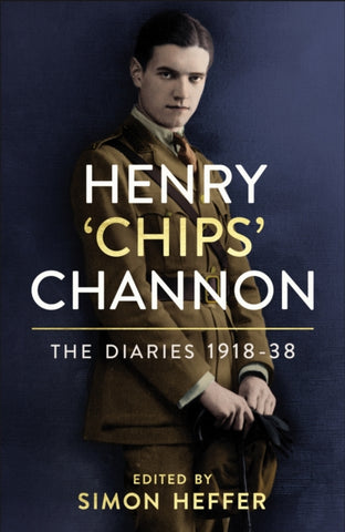 Henry 'Chips' Channon: The Diaries (Volume 1) : 1918-38 by Chips Channon