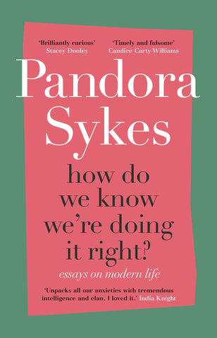 How Do We Know We're Doing It Right? : Essays on Modern Life by Pandora Sykes