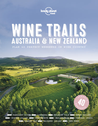 Wine Trails - Australia & New Zealand by Lonely Planet