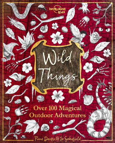 Wild Things by Lonely Planet Kids, Fiona Danks & Jo Schofield