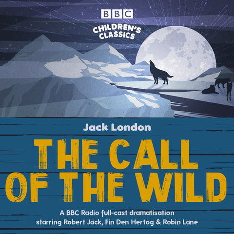 The Call of the Wild : A BBC Radio full-cast dramatisation by Jack London