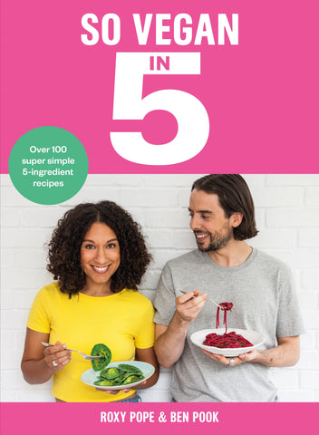 So Vegan in 5 by Roxy Pope & Ben Pook