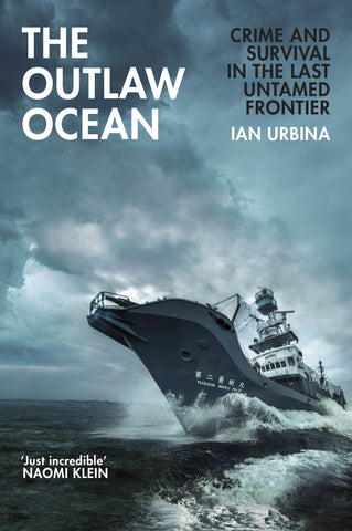 The Outlaw Ocean : Crime and Survival in the Last Untamed Frontier by Ian Urbina