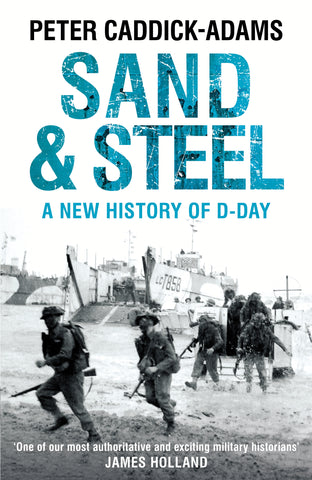 Sand and Steel: A New History of D-Day by Peter Caddick-Adams