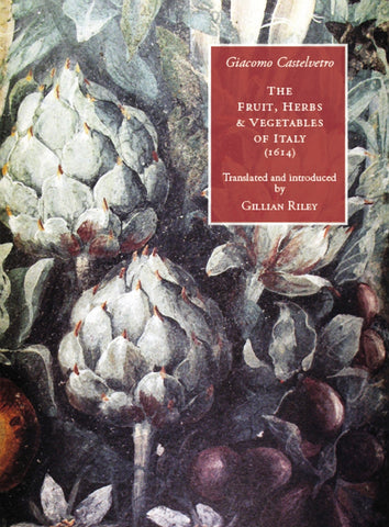 The Fruit, Herbs and Vegetables of Italy by Giacomo Castelvetro