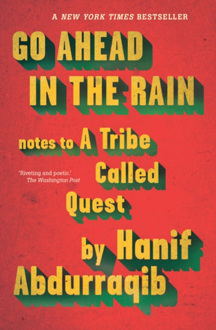 Go Ahead in the Rain : Notes to A Tribe Called Quest by Hanif Abdurraqib