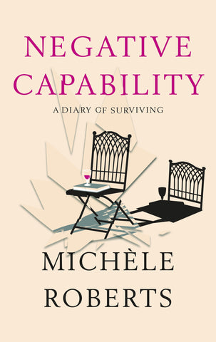 Negative Capability : A Diary of Surviving by Michele Roberts