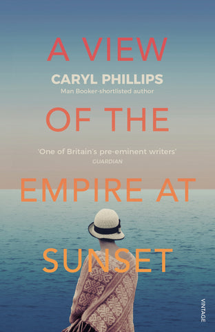 A View of the Empire at Sunset by Caryl Phillips