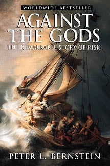 Against the Gods : The Remarkable Story of Risk by Peter L. Bernstein