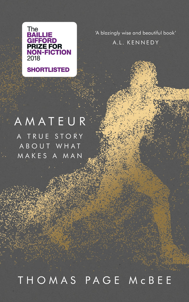 Amateur : A Reckoning With Gender, Identity and Masculinity by Thomas Page McBee