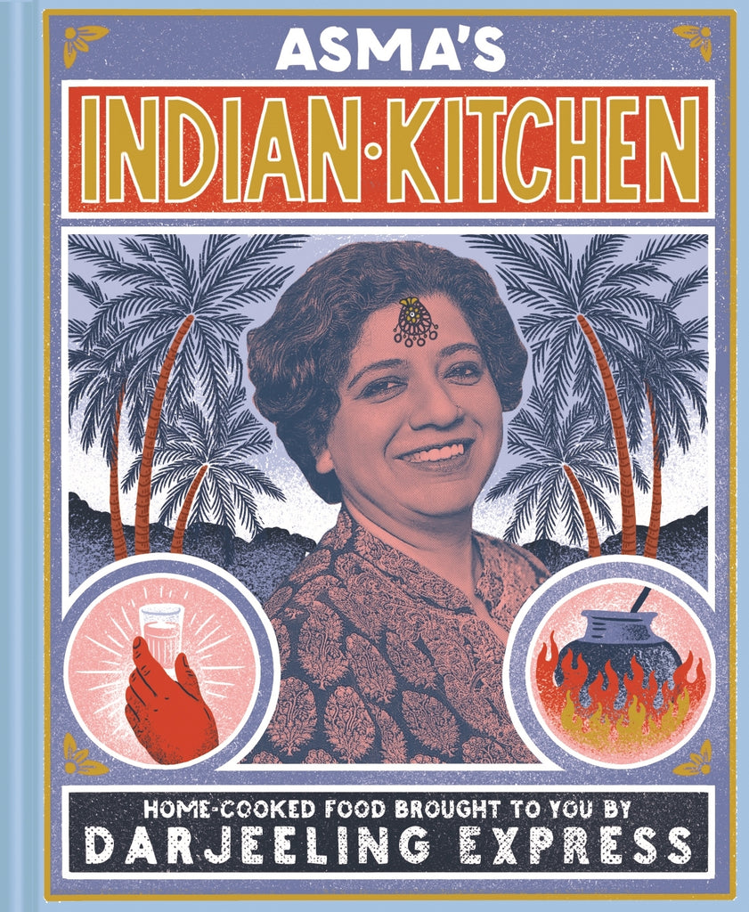 Asma's Indian Kitchen: Home-cooked food brought to you by Darjeeling Express by Asma Khan
