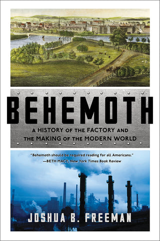 Behemoth : A History of the Factory and the Making of the Modern World by Joshua B. Freeman