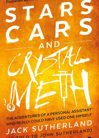 Stars, Cars and Crystal Meth by Jack and John Sutherland