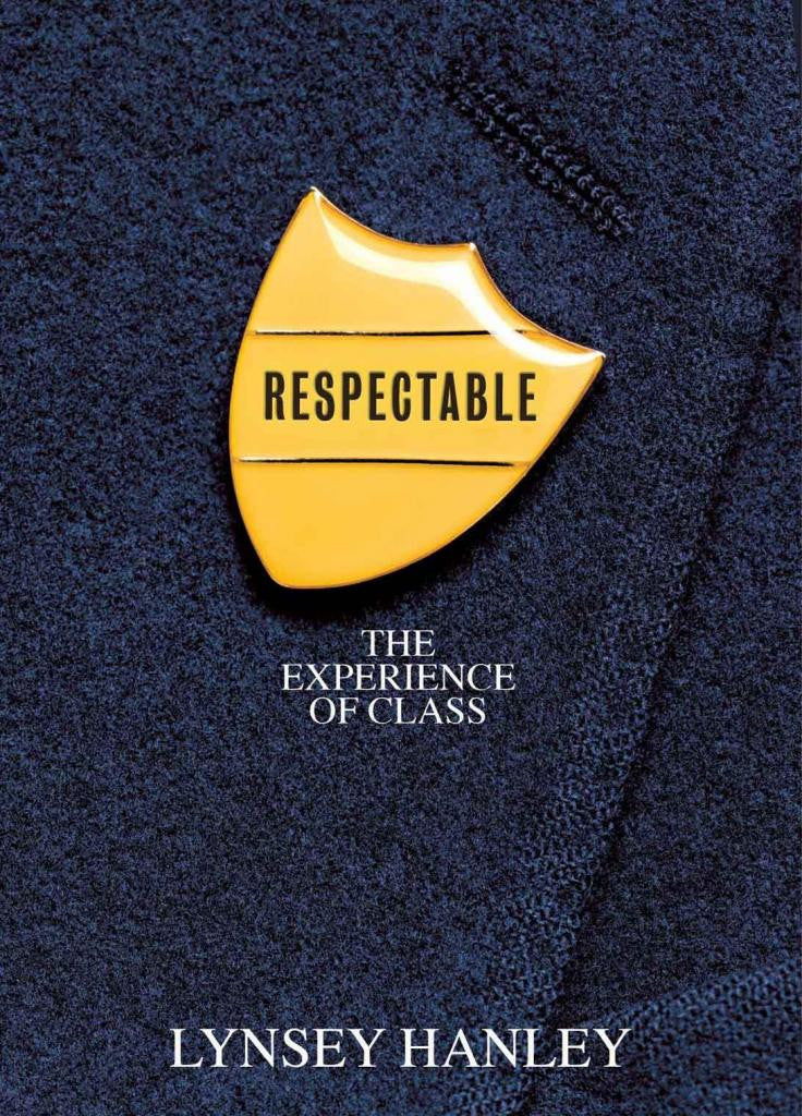 Respectable: The Experience of Class by Lynsey Hanley
