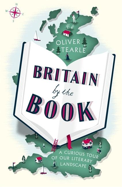 Britain by the Book : A Curious Tour of Our Literary Landscape by Oliver Tearle