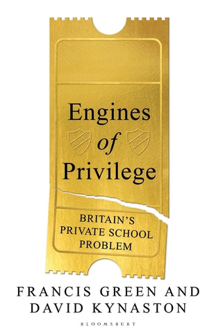 Engines of Privilege by Francis Green and David Kynaston