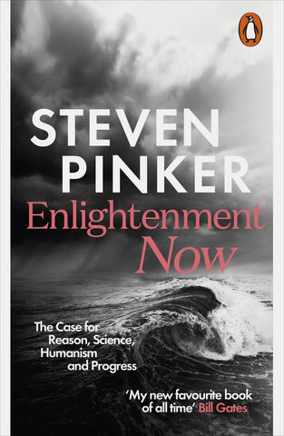 Enlightenment Now: The Case for Reason, Science, Humanism and Progress by Steven Pinker
